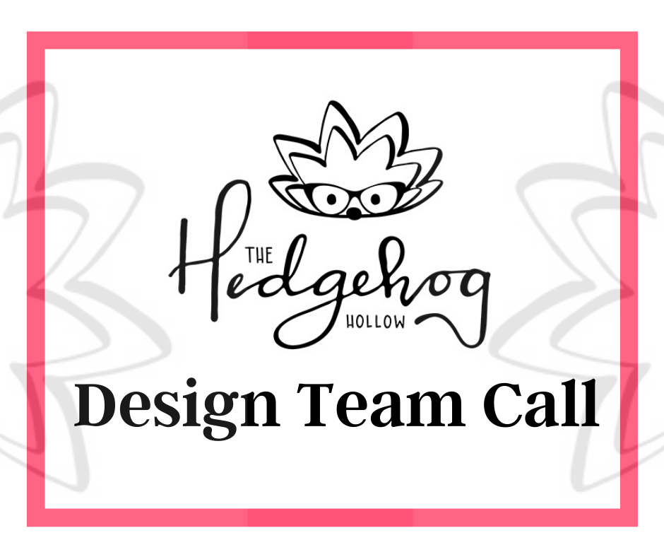 The Hedgehog Hollow Spring 2020 Design Team Call!